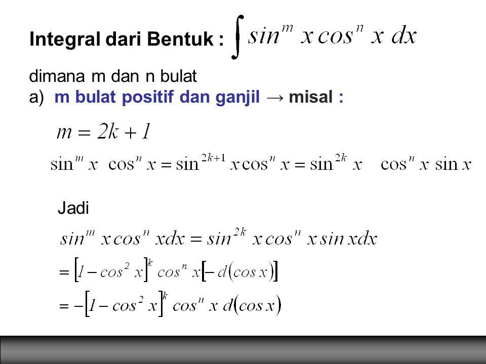 Integral dari Bentuk : dimana m dan n bulat a) m bulat positif dan ganjil → misal : Jadi