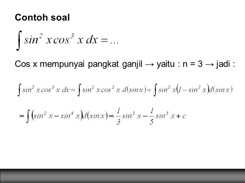 Contoh soal Cos x mempunyai pangkat ganjil → yaitu : n = 3 → jadi :