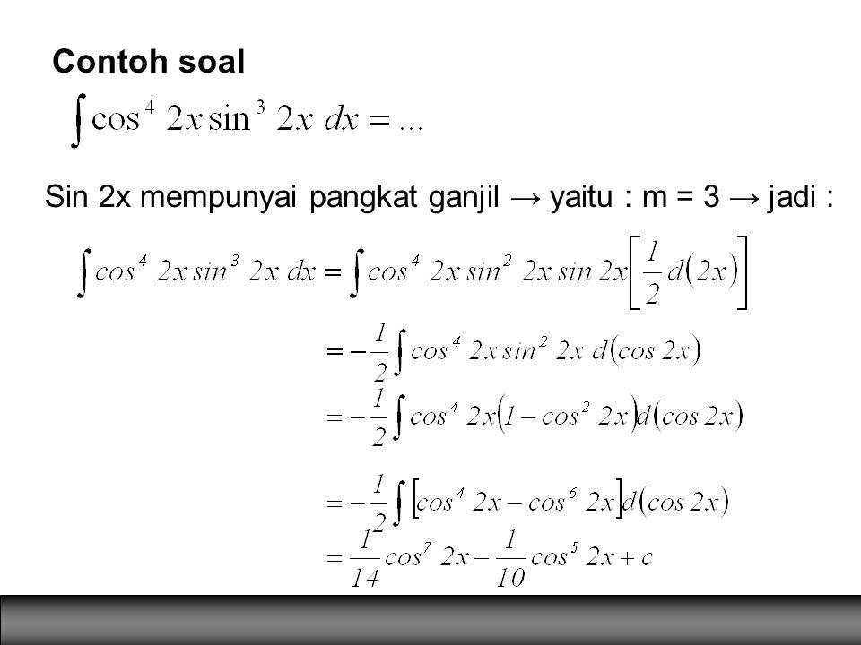 Contoh soal Sin 2x mempunyai pangkat ganjil → yaitu : m = 3 → jadi :
