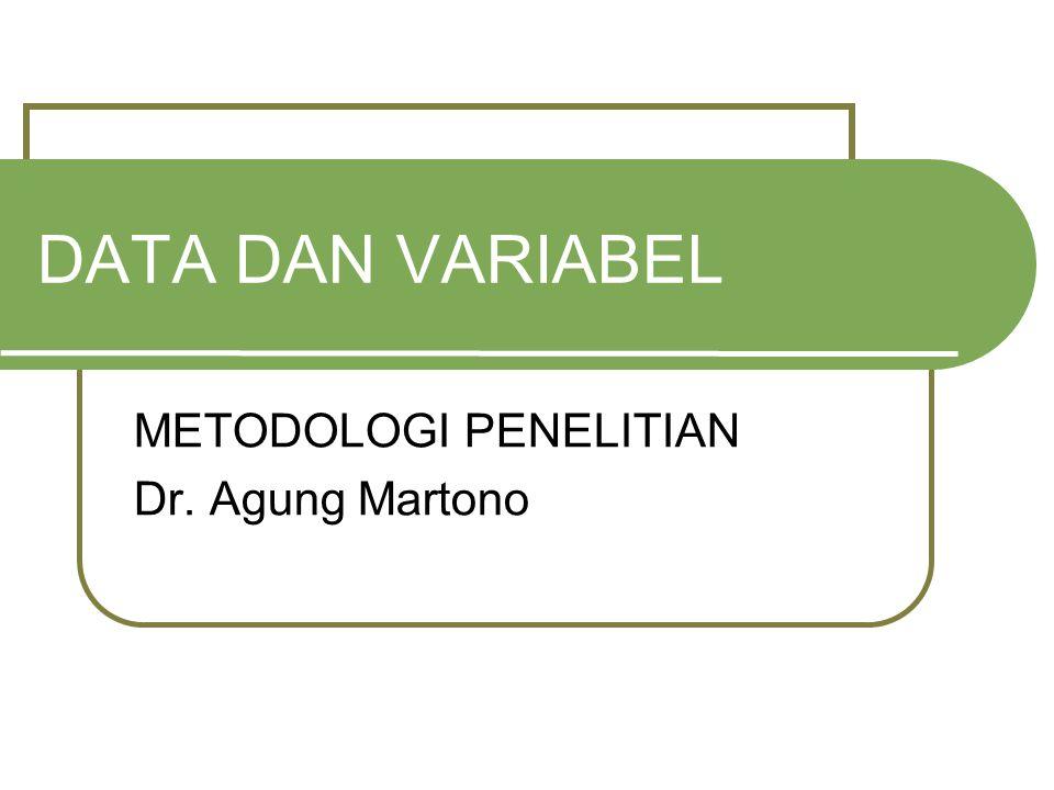DATA DAN VARIABEL METODOLOGI PENELITIAN Dr. Agung Martono
