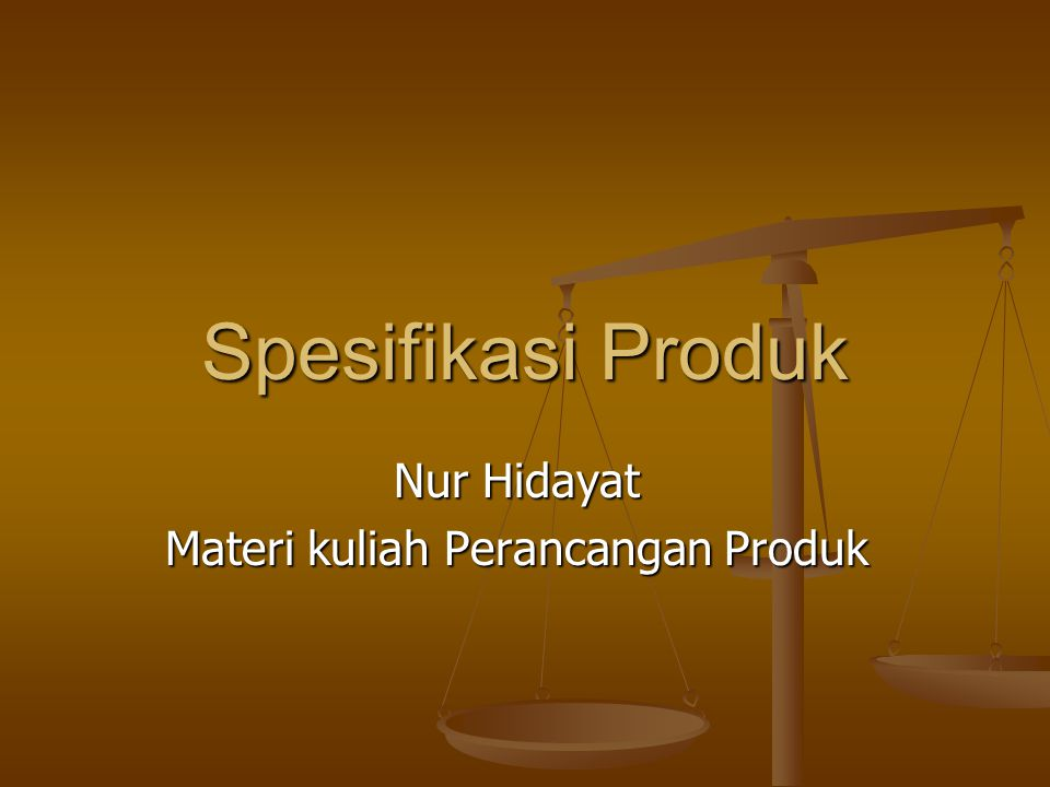 Spesifikasi Produk Nur Hidayat Materi kuliah Perancangan Produk