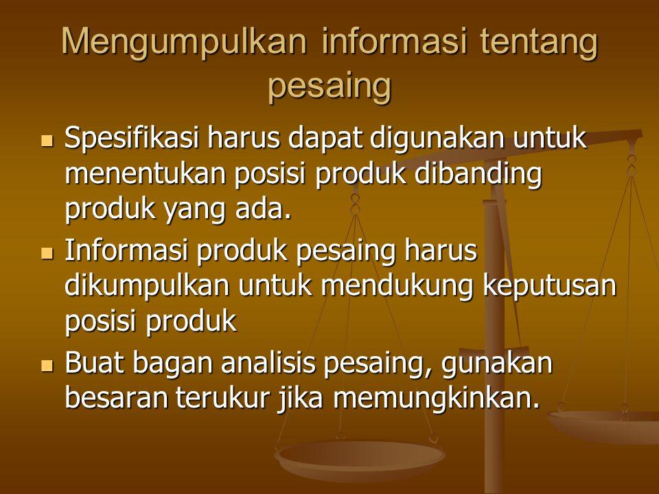 Mengumpulkan informasi tentang pesaing Spesifikasi harus dapat digunakan untuk menentukan posisi produk dibanding produk yang ada. Spesifikasi harus d