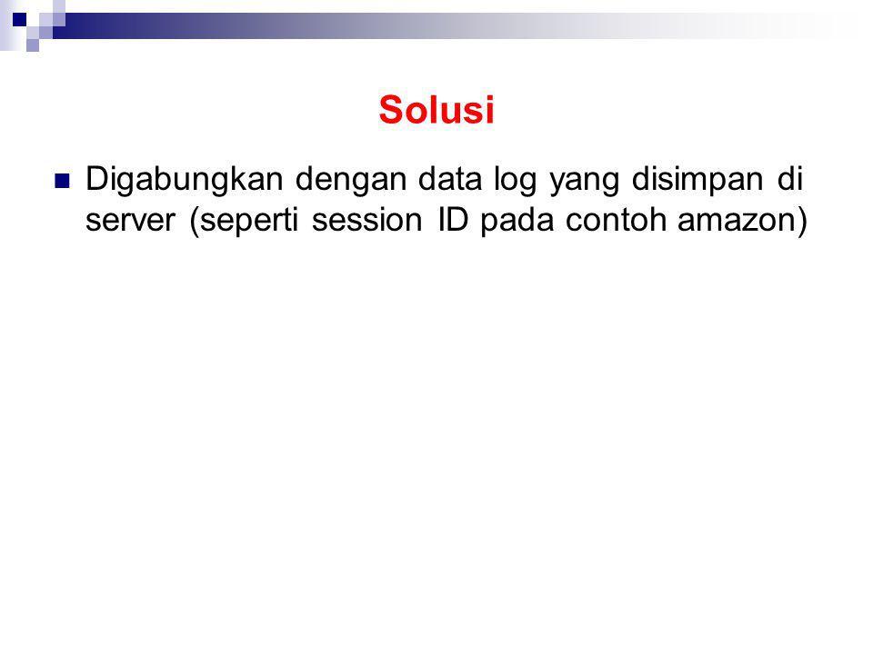 Solusi Digabungkan dengan data log yang disimpan di server (seperti session ID pada contoh amazon)