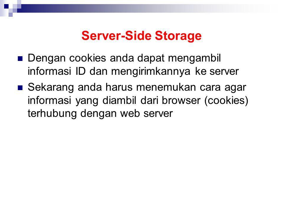 Server-Side Storage Dengan cookies anda dapat mengambil informasi ID dan mengirimkannya ke server Sekarang anda harus menemukan cara agar informasi ya