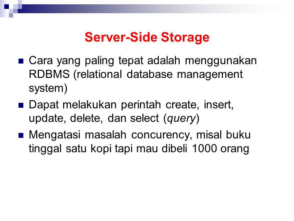 Server-Side Storage Cara yang paling tepat adalah menggunakan RDBMS (relational database management system) Dapat melakukan perintah create, insert, u