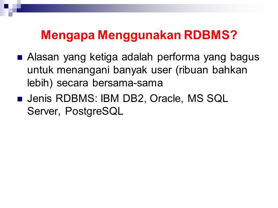 Mengapa Menggunakan RDBMS? Alasan yang ketiga adalah performa yang bagus untuk menangani banyak user (ribuan bahkan lebih) secara bersama-sama Jenis R