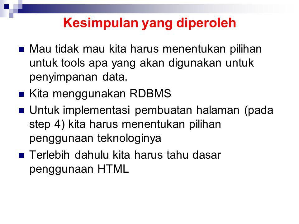Kesimpulan yang diperoleh Mau tidak mau kita harus menentukan pilihan untuk tools apa yang akan digunakan untuk penyimpanan data. Kita menggunakan RDB