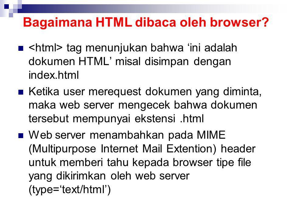 Bagaimana HTML dibaca oleh browser? tag menunjukan bahwa 'ini adalah dokumen HTML' misal disimpan dengan index.html Ketika user merequest dokumen yang