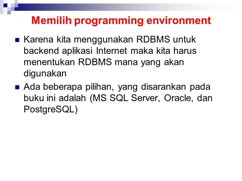 Memilih programming environment Karena kita menggunakan RDBMS untuk backend aplikasi Internet maka kita harus menentukan RDBMS mana yang akan digunaka