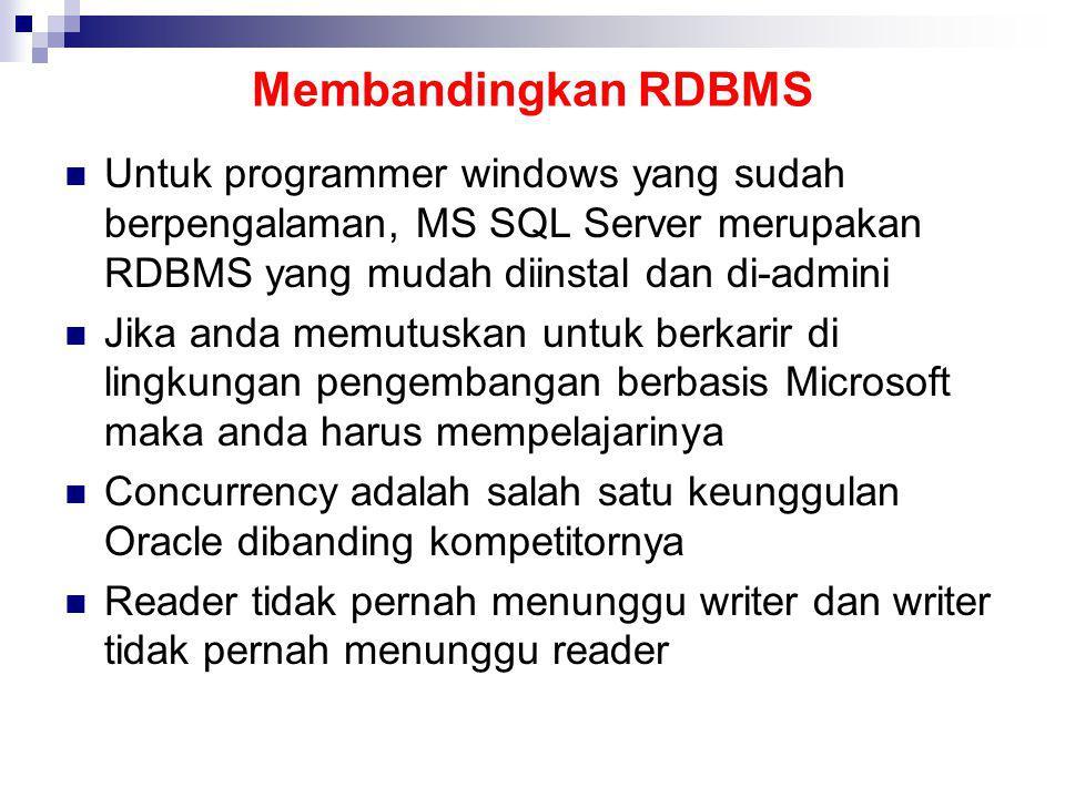 Membandingkan RDBMS Untuk programmer windows yang sudah berpengalaman, MS SQL Server merupakan RDBMS yang mudah diinstal dan di-admini Jika anda memut
