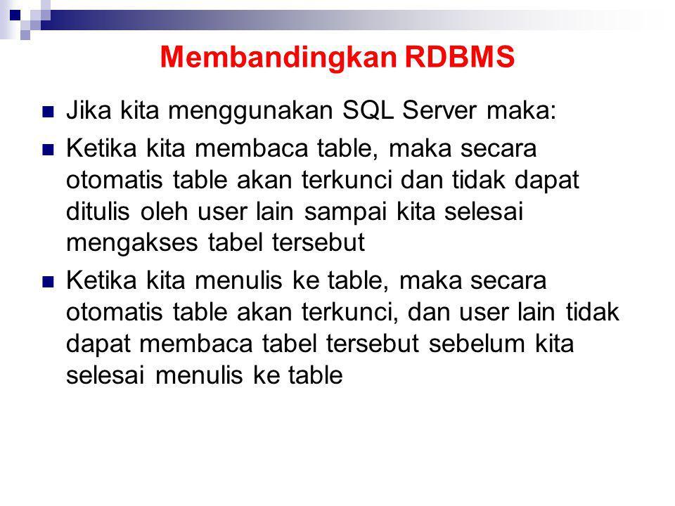 Membandingkan RDBMS Jika kita menggunakan SQL Server maka: Ketika kita membaca table, maka secara otomatis table akan terkunci dan tidak dapat ditulis