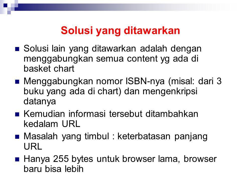 Solusi yang ditawarkan Solusi lain yang ditawarkan adalah dengan menggabungkan semua content yg ada di basket chart Menggabungkan nomor ISBN-nya (misa
