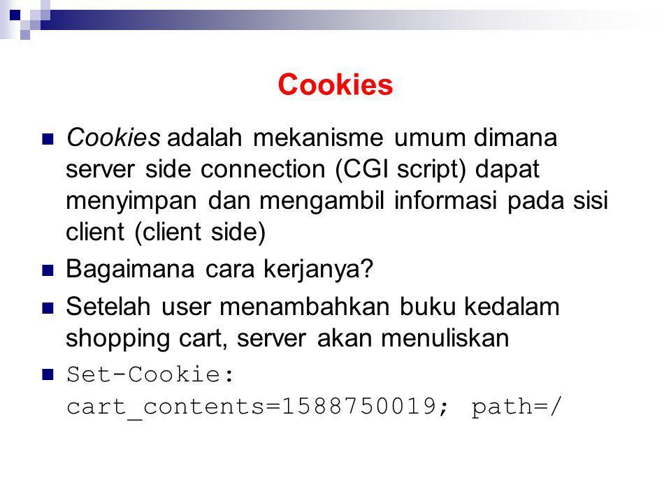 Cookies Cookies adalah mekanisme umum dimana server side connection (CGI script) dapat menyimpan dan mengambil informasi pada sisi client (client side