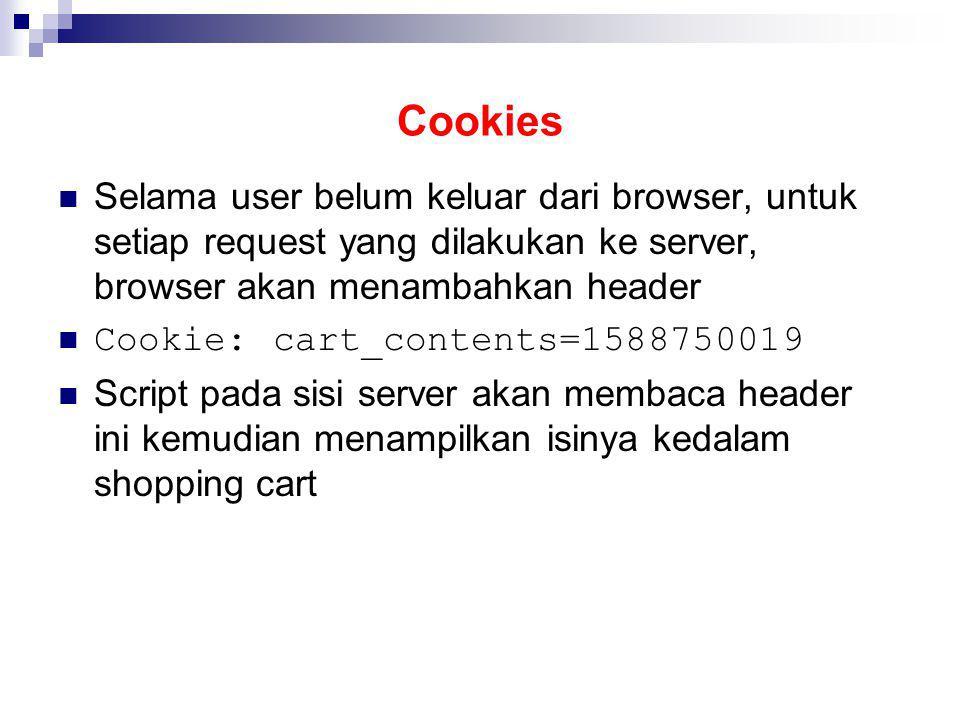 Cookies Selama user belum keluar dari browser, untuk setiap request yang dilakukan ke server, browser akan menambahkan header Cookie: cart_contents=15