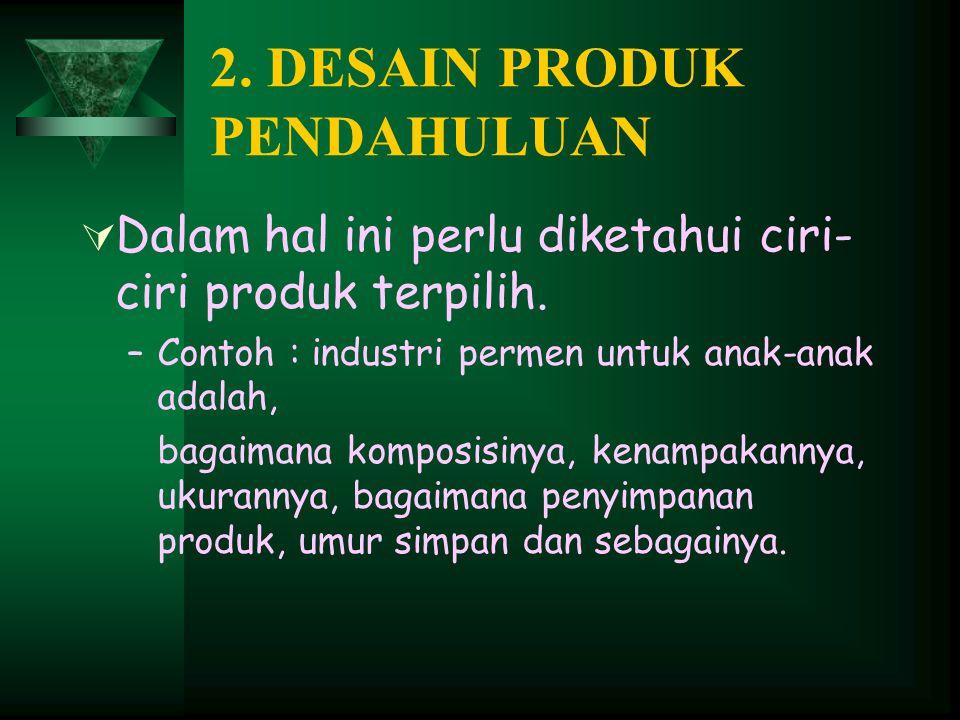  Dalam hal ini perlu diketahui ciri- ciri produk terpilih.