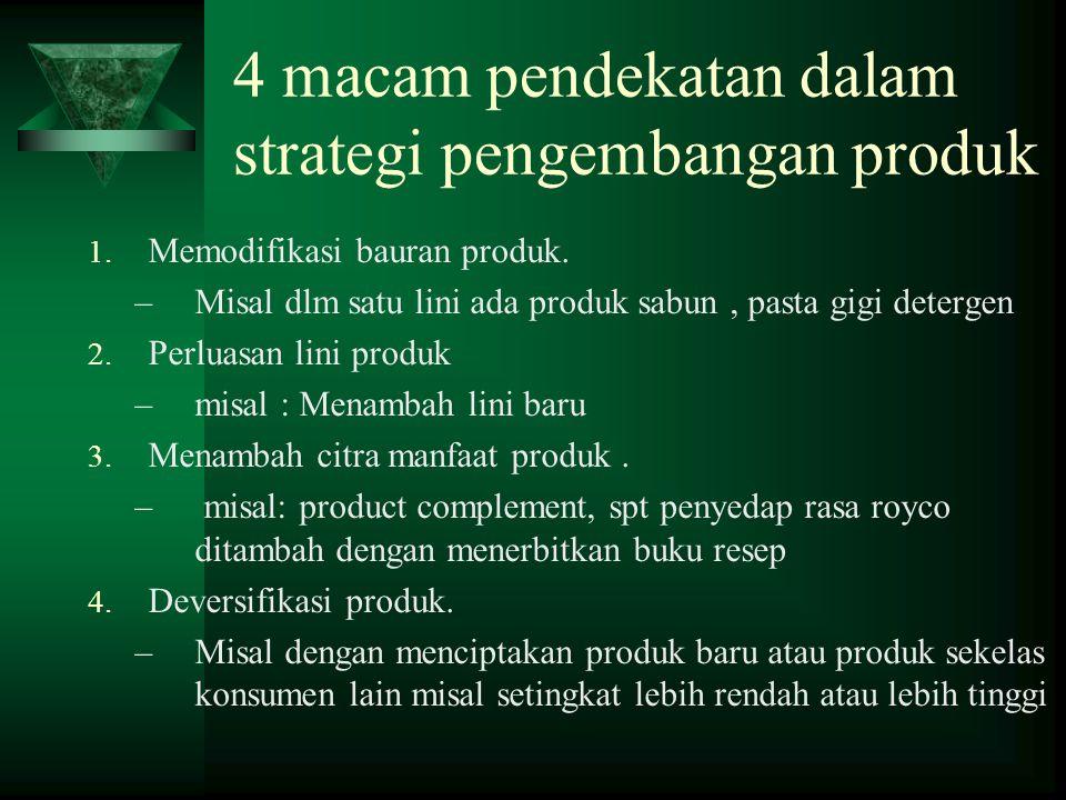 4 macam pendekatan dalam strategi pengembangan produk 1.