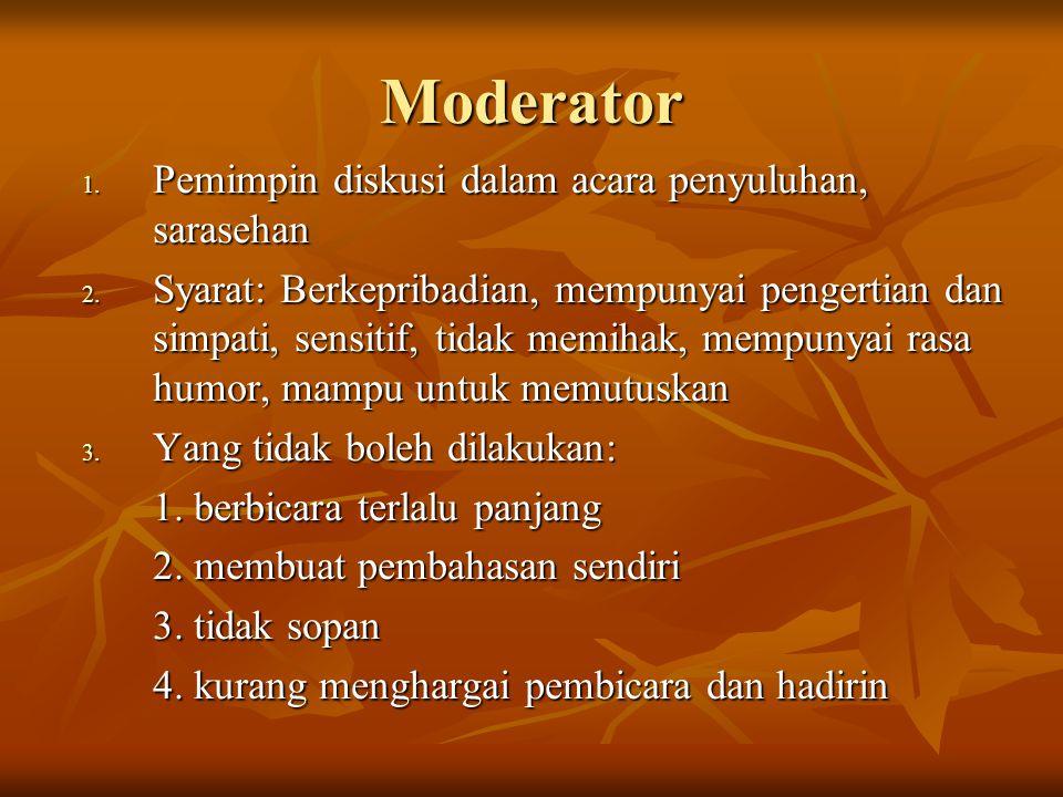 Moderator 1. Pemimpin diskusi dalam acara penyuluhan, sarasehan 2. Syarat: Berkepribadian, mempunyai pengertian dan simpati, sensitif, tidak memihak,