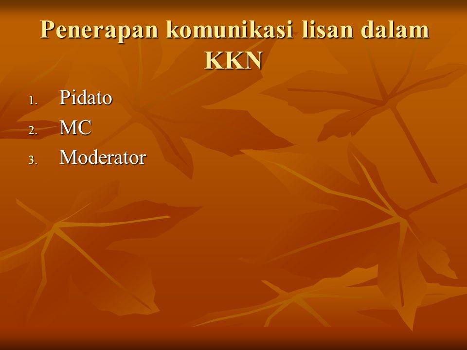 Penerapan komunikasi lisan dalam KKN 1. Pidato 2. MC 3. Moderator