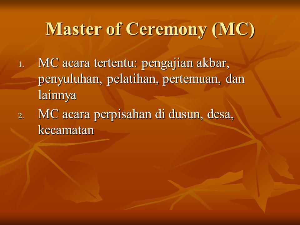 Master of Ceremony (MC) 1. MC acara tertentu: pengajian akbar, penyuluhan, pelatihan, pertemuan, dan lainnya 2. MC acara perpisahan di dusun, desa, ke