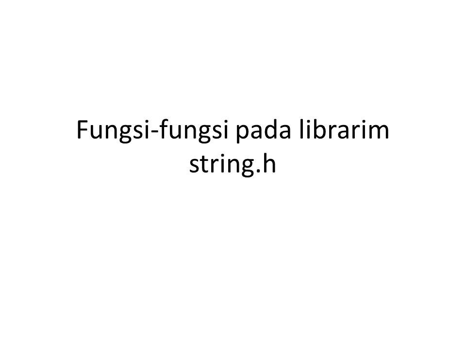 Jenis-jenis fungsi pada librari string.h Strcpy Strncpy Strcat Strncat Strcmp Strncmp strlen