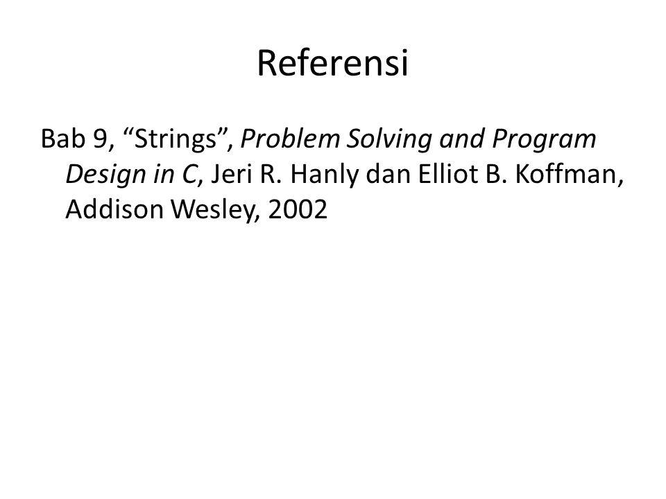 """Referensi Bab 9, """"Strings"""", Problem Solving and Program Design in C, Jeri R. Hanly dan Elliot B. Koffman, Addison Wesley, 2002"""
