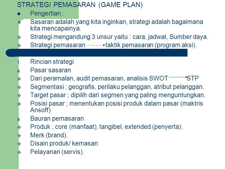 STRATEGI PEMASARAN (GAME PLAN) Pengertian :  Sasaran adalah yang kita inginkan, strategi adalah bagaimana kita mencapainya.