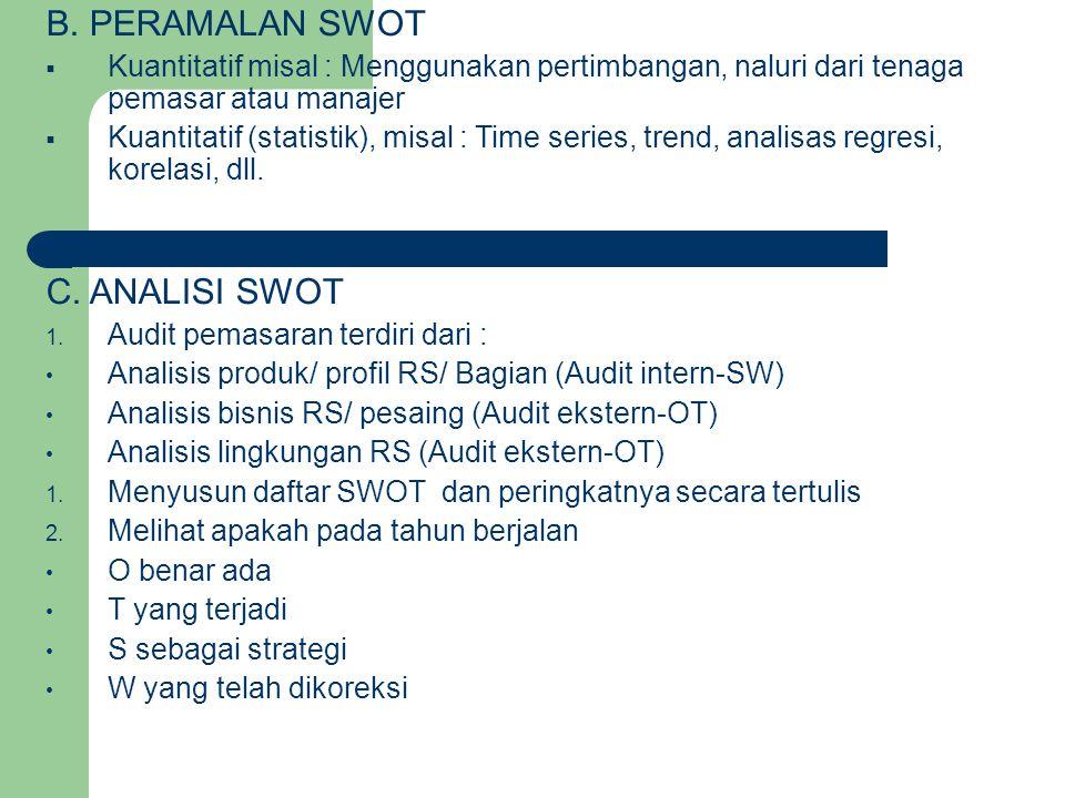B. PERAMALAN SWOT  Kuantitatif misal : Menggunakan pertimbangan, naluri dari tenaga pemasar atau manajer  Kuantitatif (statistik), misal : Time seri