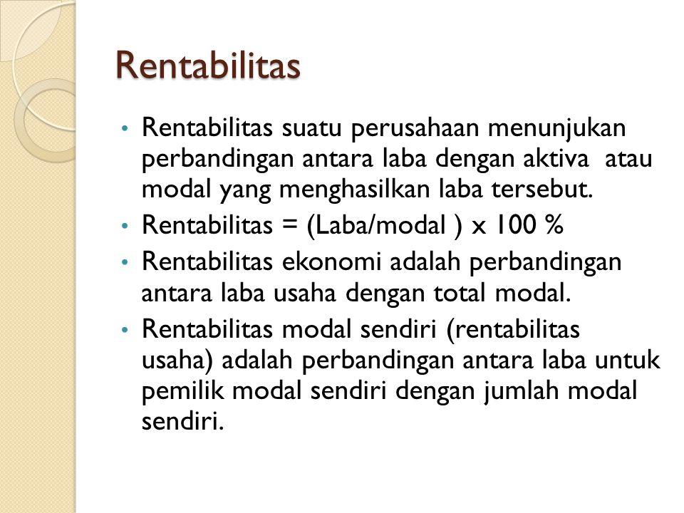 Rentabilitas Rentabilitas suatu perusahaan menunjukan perbandingan antara laba dengan aktiva atau modal yang menghasilkan laba tersebut. Rentabilitas