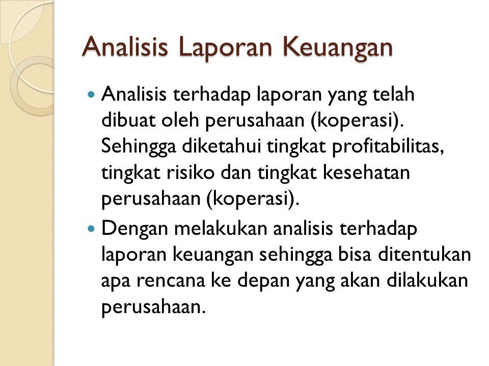 Analisis Laporan Keuangan Analisis terhadap laporan yang telah dibuat oleh perusahaan (koperasi). Sehingga diketahui tingkat profitabilitas, tingkat r
