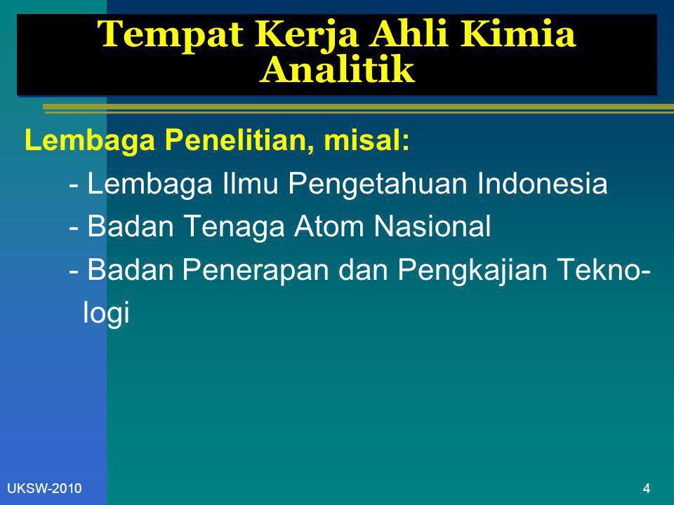 4UKSW-2010 Tempat Kerja Ahli Kimia Analitik Lembaga Penelitian, misal: - Lembaga Ilmu Pengetahuan Indonesia - Badan Tenaga Atom Nasional - Badan Pener