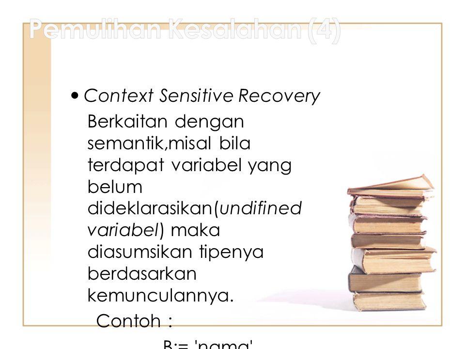 Context Sensitive Recovery Berkaitan dengan semantik,misal bila terdapat variabel yang belum dideklarasikan(undifined variabel) maka diasumsikan tipen