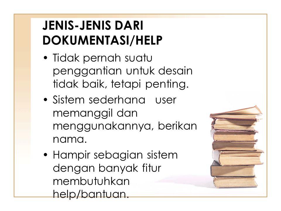 JENIS-JENIS DARI DOKUMENTASI/HELP Tidak pernah suatu penggantian untuk desain tidak baik, tetapi penting. Sistem sederhana user memanggil dan mengguna