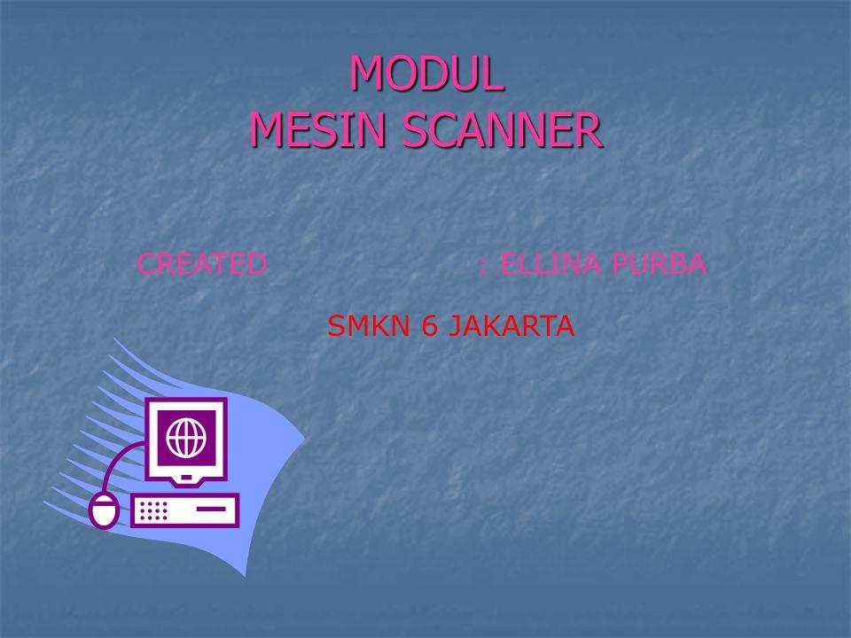 MODUL MESIN SCANNER CREATED: ELLINA PURBA SMKN 6 JAKARTA
