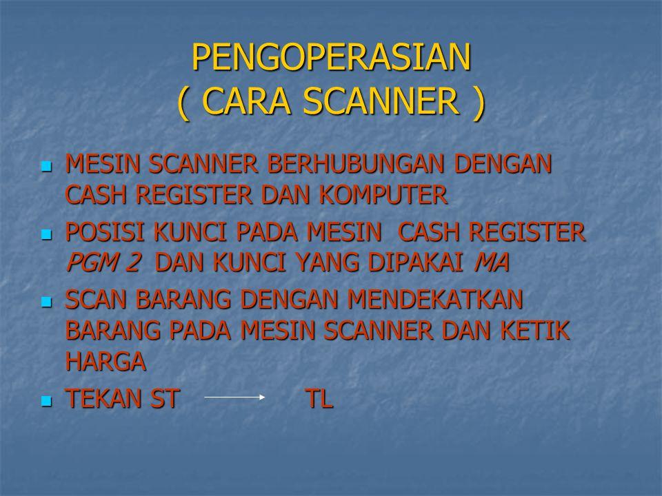 PENGOPERASIAN ( CARA SCANNER ) MESIN SCANNER BERHUBUNGAN DENGAN CASH REGISTER DAN KOMPUTER MESIN SCANNER BERHUBUNGAN DENGAN CASH REGISTER DAN KOMPUTER