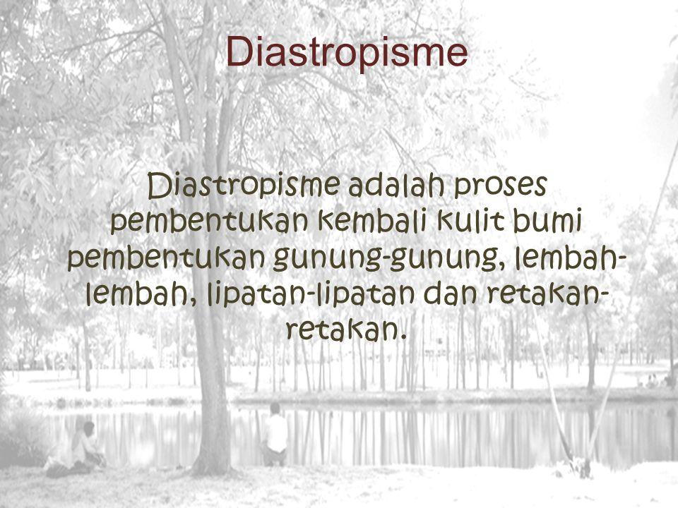 Diastropisme adalah proses pembentukan kembali kulit bumi pembentukan gunung-gunung, lembah- lembah, lipatan-lipatan dan retakan- retakan.