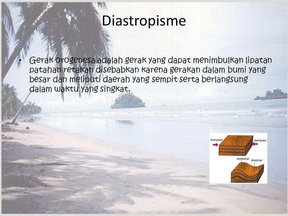 Diastropisme Gerak orogenesa adalah gerak yang dapat menimbulkan lipatan patahan retakan disebabkan karena gerakan dalam bumi yang besar dan meliputi daerah yang sempit serta berlangsung dalam waktu yang singkat.