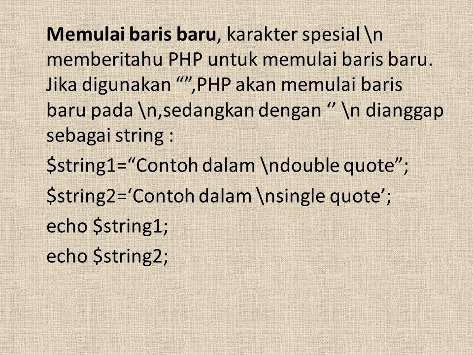 """Memulai baris baru, karakter spesial \n memberitahu PHP untuk memulai baris baru. Jika digunakan """""""",PHP akan memulai baris baru pada \n,sedangkan deng"""