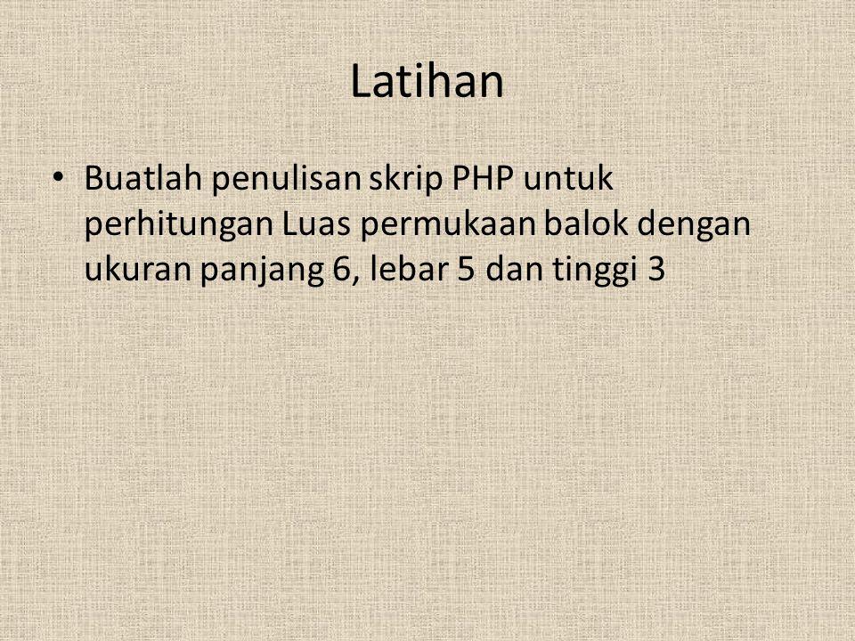 Latihan Buatlah penulisan skrip PHP untuk perhitungan Luas permukaan balok dengan ukuran panjang 6, lebar 5 dan tinggi 3