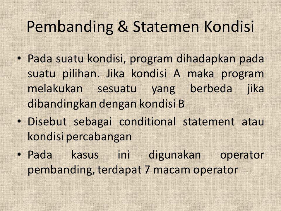 Pembanding & Statemen Kondisi Pada suatu kondisi, program dihadapkan pada suatu pilihan. Jika kondisi A maka program melakukan sesuatu yang berbeda ji