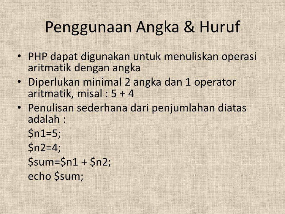 Penggunaan Angka & Huruf PHP dapat digunakan untuk menuliskan operasi aritmatik dengan angka Diperlukan minimal 2 angka dan 1 operator aritmatik, misa