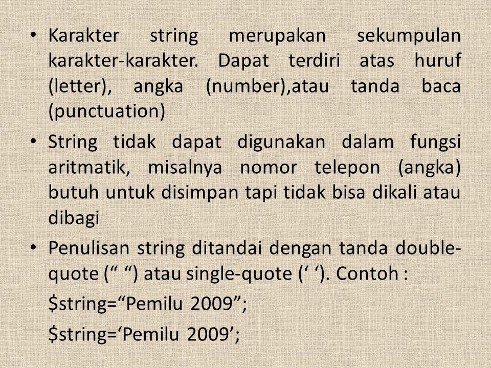 Karakter string merupakan sekumpulan karakter-karakter. Dapat terdiri atas huruf (letter), angka (number),atau tanda baca (punctuation) String tidak d