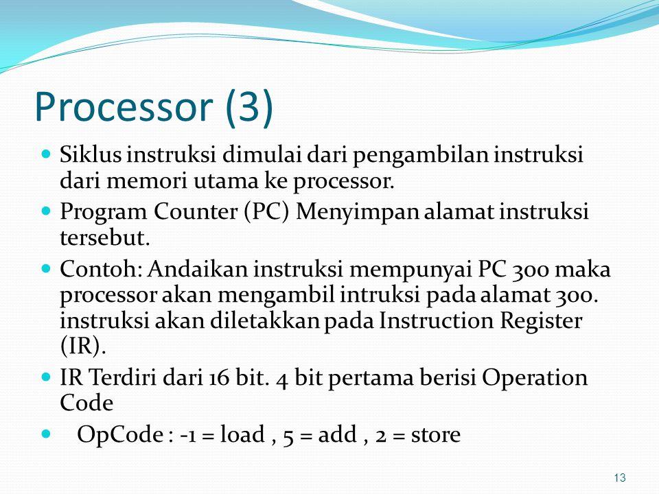 Processor (3) Siklus instruksi dimulai dari pengambilan instruksi dari memori utama ke processor. Program Counter (PC) Menyimpan alamat instruksi ters