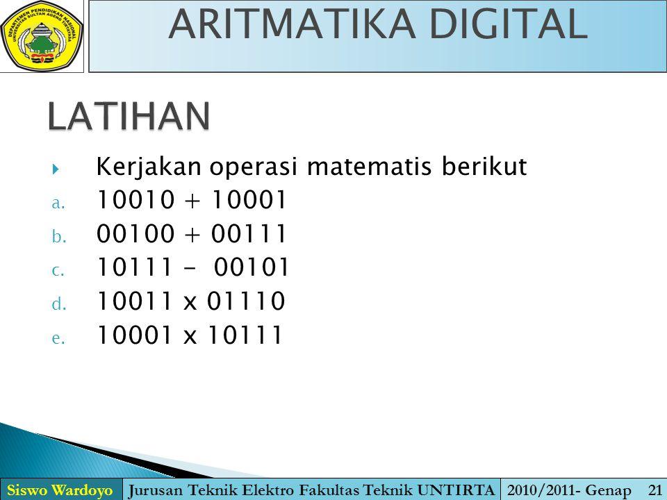 LATIHAN  Kerjakan operasi matematis berikut a. 10010 + 10001 b. 00100 + 00111 c. 10111 - 00101 d. 10011 x 01110 e. 10001 x 10111 Siswo WardoyoJurusan