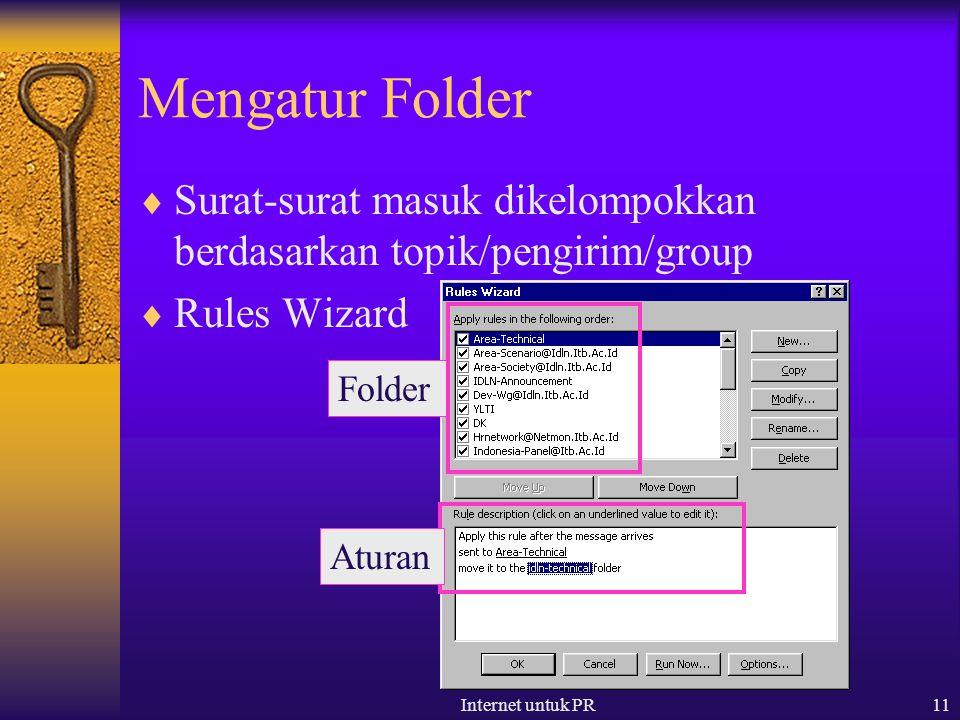 Internet untuk PR11 Mengatur Folder  Surat-surat masuk dikelompokkan berdasarkan topik/pengirim/group  Rules Wizard Folder Aturan