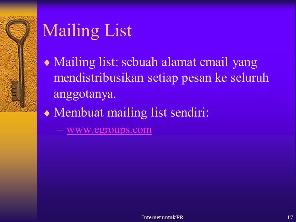 Internet untuk PR17 Mailing List  Mailing list: sebuah alamat email yang mendistribusikan setiap pesan ke seluruh anggotanya.  Membuat mailing list