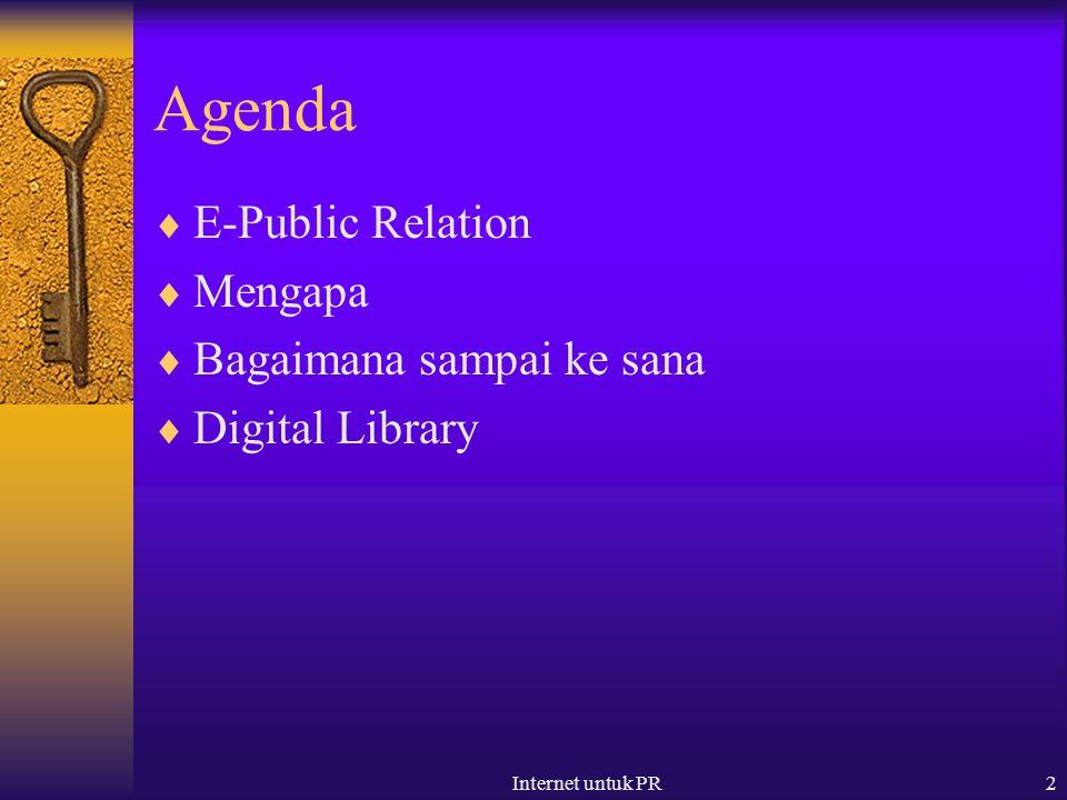 Internet untuk PR2 Agenda  E-Public Relation  Mengapa  Bagaimana sampai ke sana  Digital Library