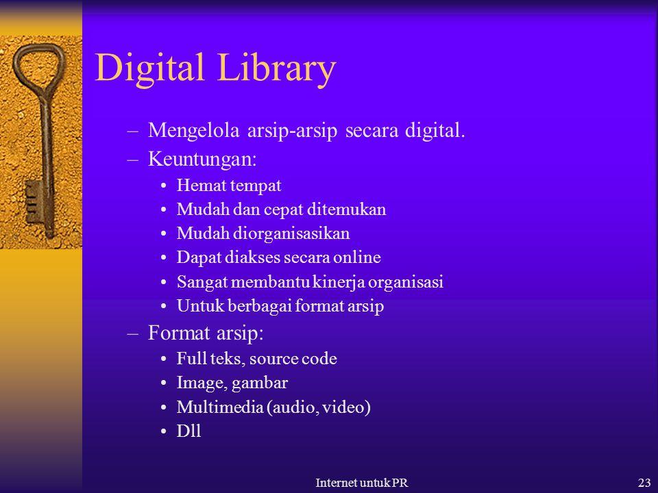 Internet untuk PR23 Digital Library –Mengelola arsip-arsip secara digital. –Keuntungan: Hemat tempat Mudah dan cepat ditemukan Mudah diorganisasikan D