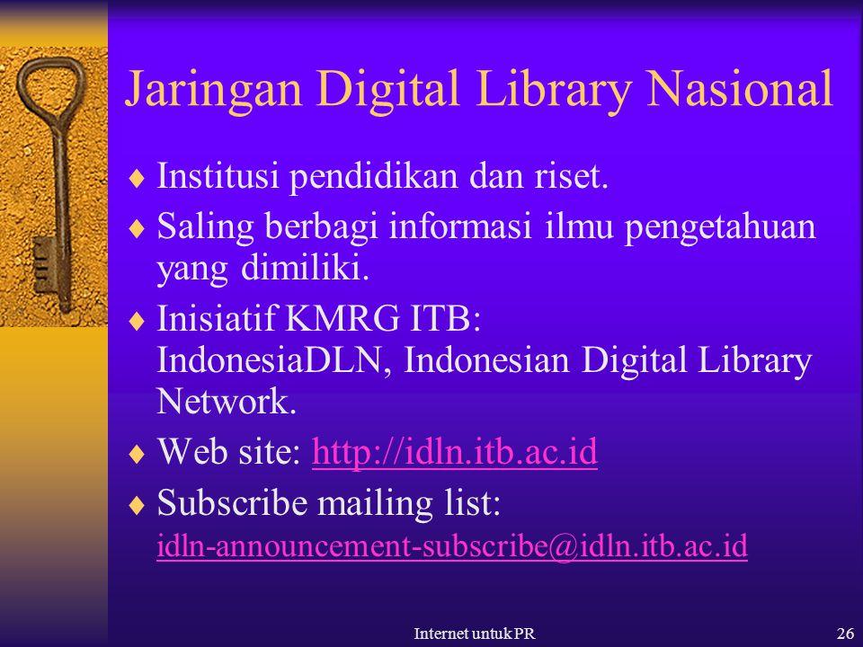 Internet untuk PR26 Jaringan Digital Library Nasional  Institusi pendidikan dan riset.  Saling berbagi informasi ilmu pengetahuan yang dimiliki.  I