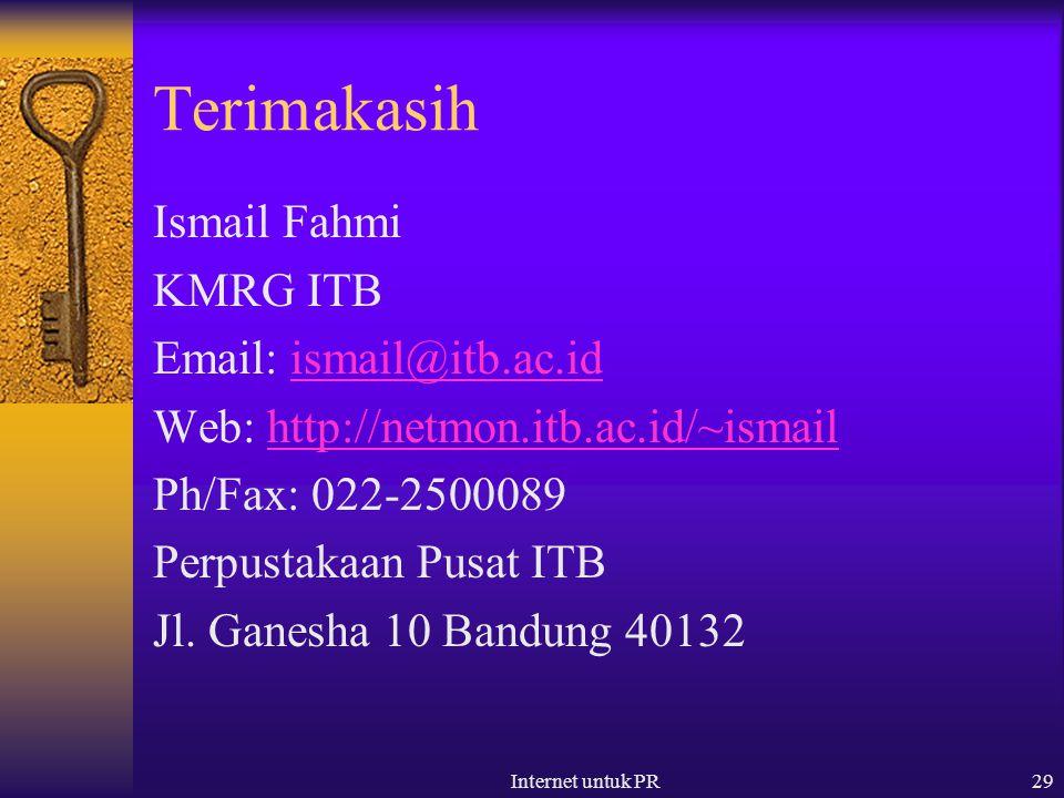 Internet untuk PR29 Terimakasih Ismail Fahmi KMRG ITB Email: ismail@itb.ac.idismail@itb.ac.id Web: http://netmon.itb.ac.id/~ismailhttp://netmon.itb.ac