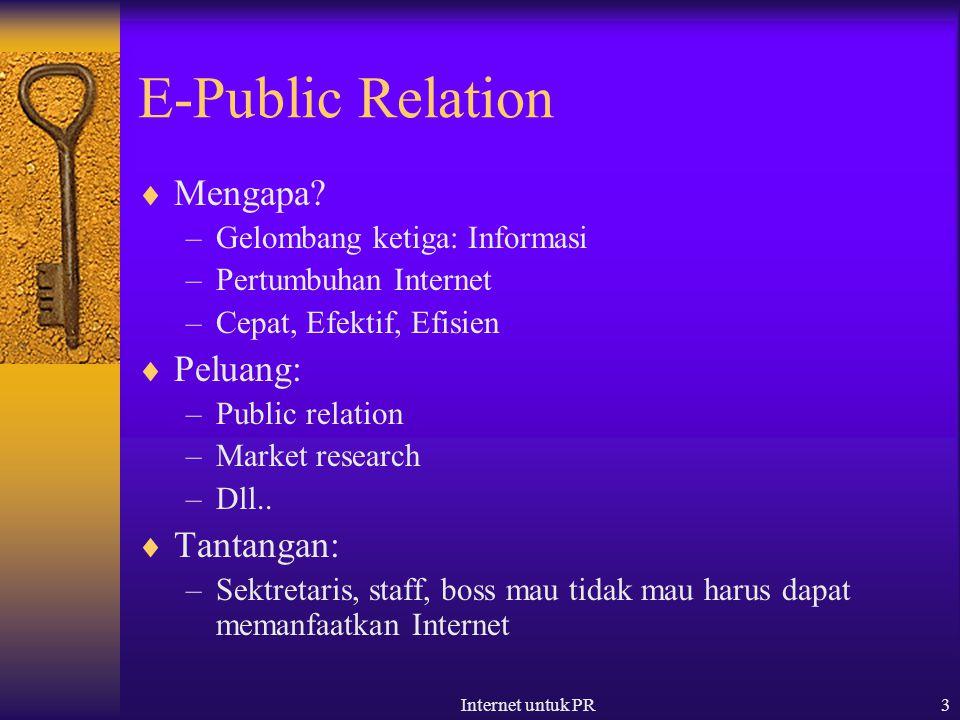 Internet untuk PR3 E-Public Relation  Mengapa? –Gelombang ketiga: Informasi –Pertumbuhan Internet –Cepat, Efektif, Efisien  Peluang: –Public relatio